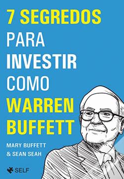 7 Segredos para Investir como Warren Buffett de Mary Buffett e Sean Seah